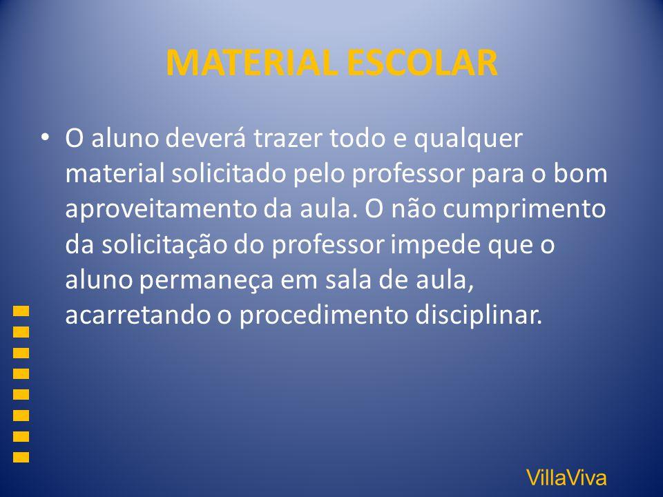 VillaViva MATERIAL ESCOLAR O aluno deverá trazer todo e qualquer material solicitado pelo professor para o bom aproveitamento da aula. O não cumprimen