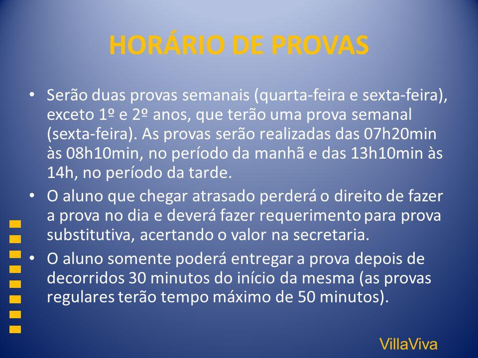 VillaViva HORÁRIO DE PROVAS Serão duas provas semanais (quarta-feira e sexta-feira), exceto 1º e 2º anos, que terão uma prova semanal (sexta-feira). A