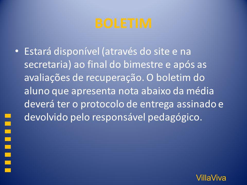 VillaViva BOLETIM Estará disponível (através do site e na secretaria) ao final do bimestre e após as avaliações de recuperação. O boletim do aluno que