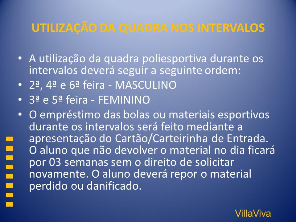 VillaViva UTILIZAÇÃO DA QUADRA NOS INTERVALOS A utilização da quadra poliesportiva durante os intervalos deverá seguir a seguinte ordem: 2ª, 4ª e 6ª f