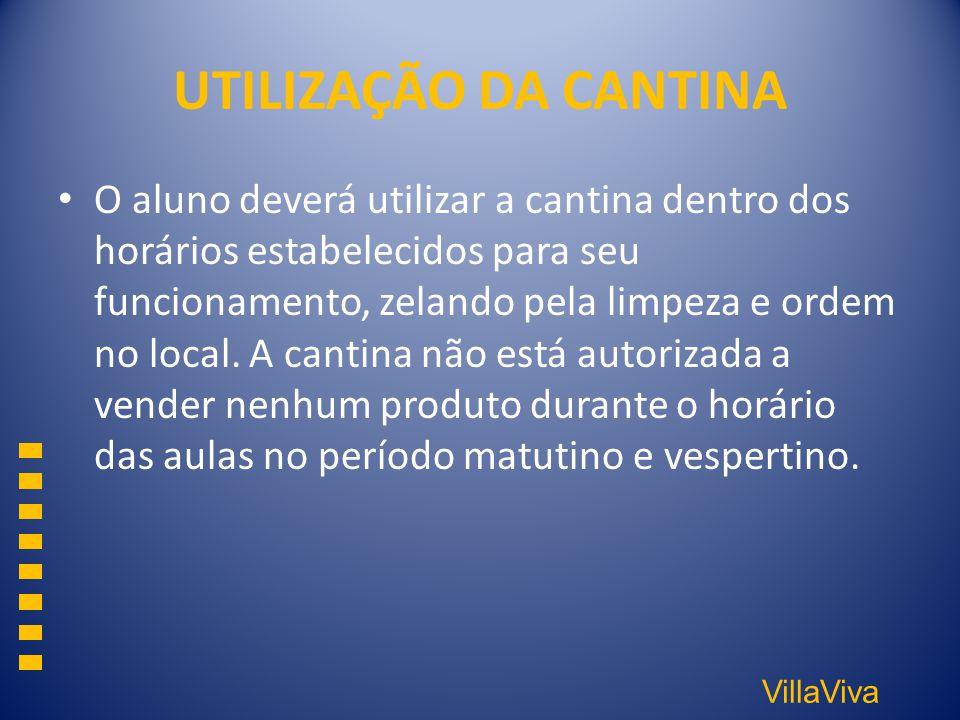 VillaViva UTILIZAÇÃO DA CANTINA O aluno deverá utilizar a cantina dentro dos horários estabelecidos para seu funcionamento, zelando pela limpeza e ord