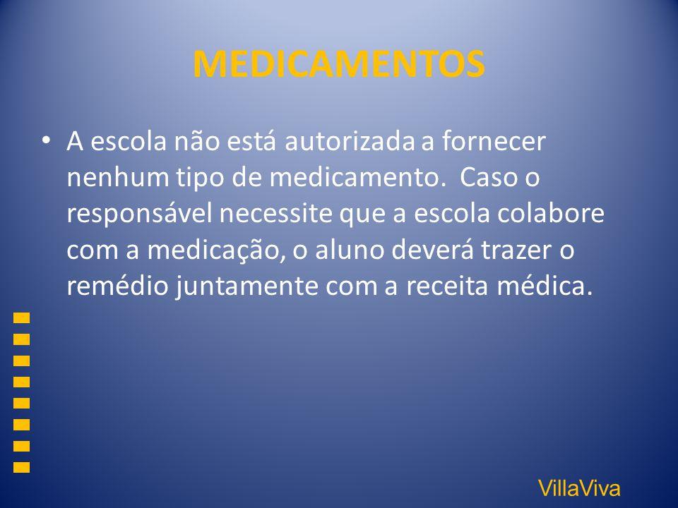 VillaViva MEDICAMENTOS A escola não está autorizada a fornecer nenhum tipo de medicamento. Caso o responsável necessite que a escola colabore com a me