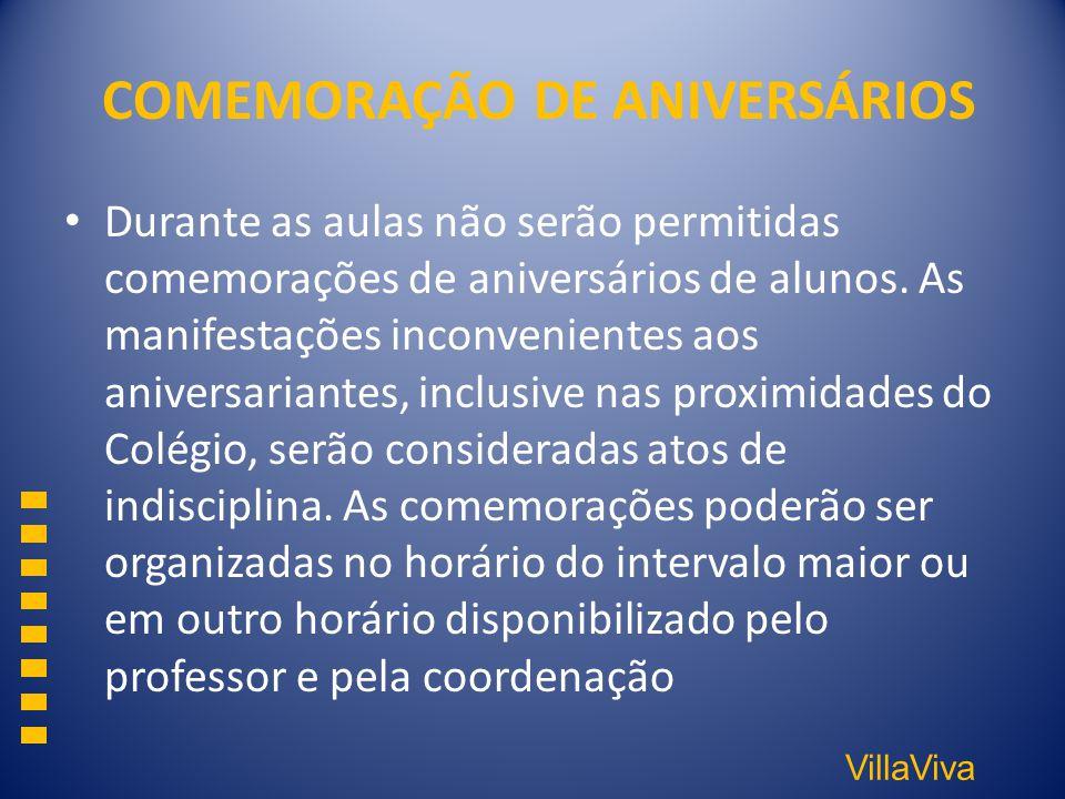 VillaViva COMEMORAÇÃO DE ANIVERSÁRIOS Durante as aulas não serão permitidas comemorações de aniversários de alunos. As manifestações inconvenientes ao