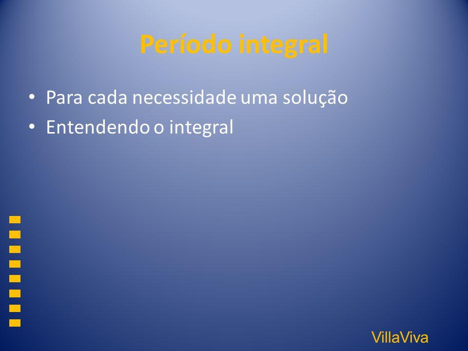 VillaViva Período integral Para cada necessidade uma solução Entendendo o integral