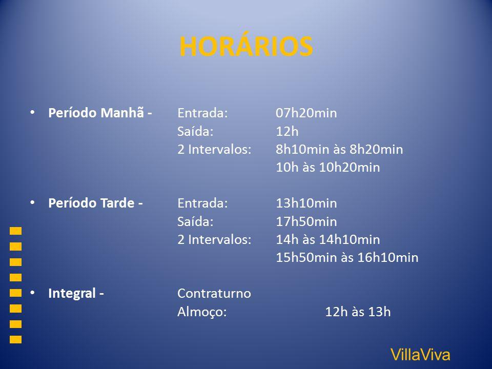 VillaViva HORÁRIOS Período Manhã - Entrada: 07h20min Saída: 12h 2 Intervalos:8h10min às 8h20min 10h às 10h20min Período Tarde -Entrada: 13h10min Saída