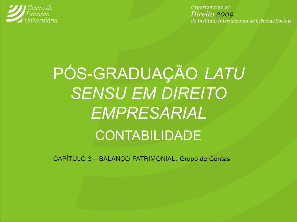 PÓS-GRADUAÇÃO LATU SENSU EM DIREITO EMPRESARIAL CONTABILIDADE CAPÍTULO 3 – BALANÇO PATRIMONIAL: Grupo de Contas