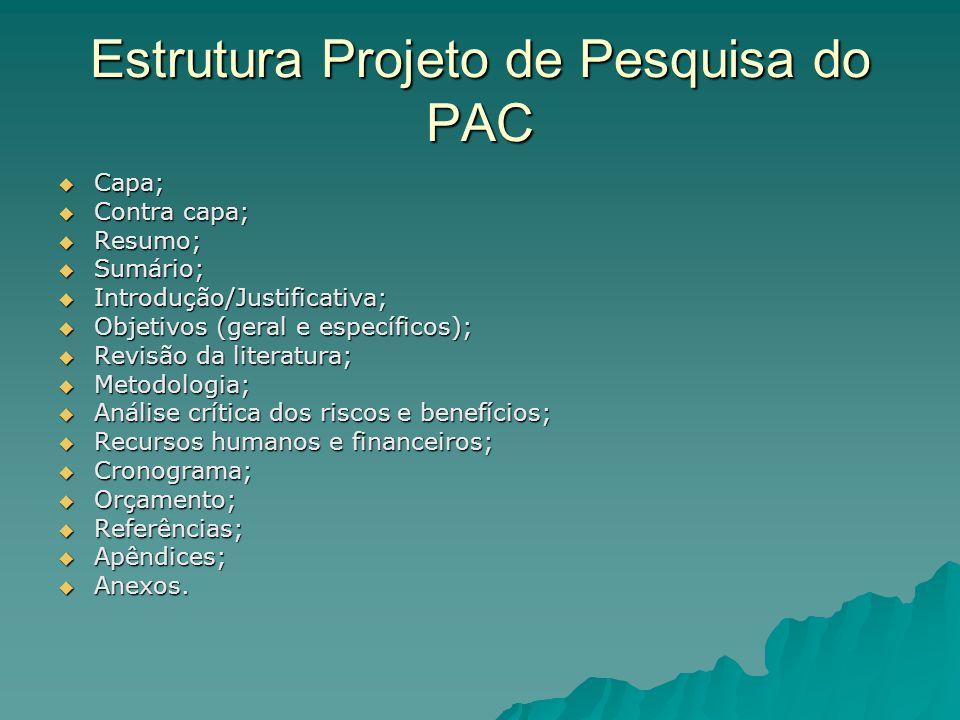 Estrutura Projeto de Pesquisa do PAC  Capa;  Contra capa;  Resumo;  Sumário;  Introdução/Justificativa;  Objetivos (geral e específicos);  Revi