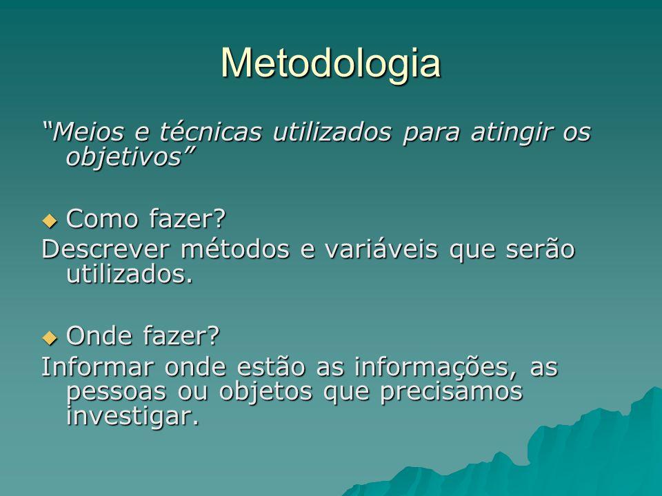 """Metodologia """"Meios e técnicas utilizados para atingir os objetivos""""  Como fazer? Descrever métodos e variáveis que serão utilizados.  Onde fazer? In"""