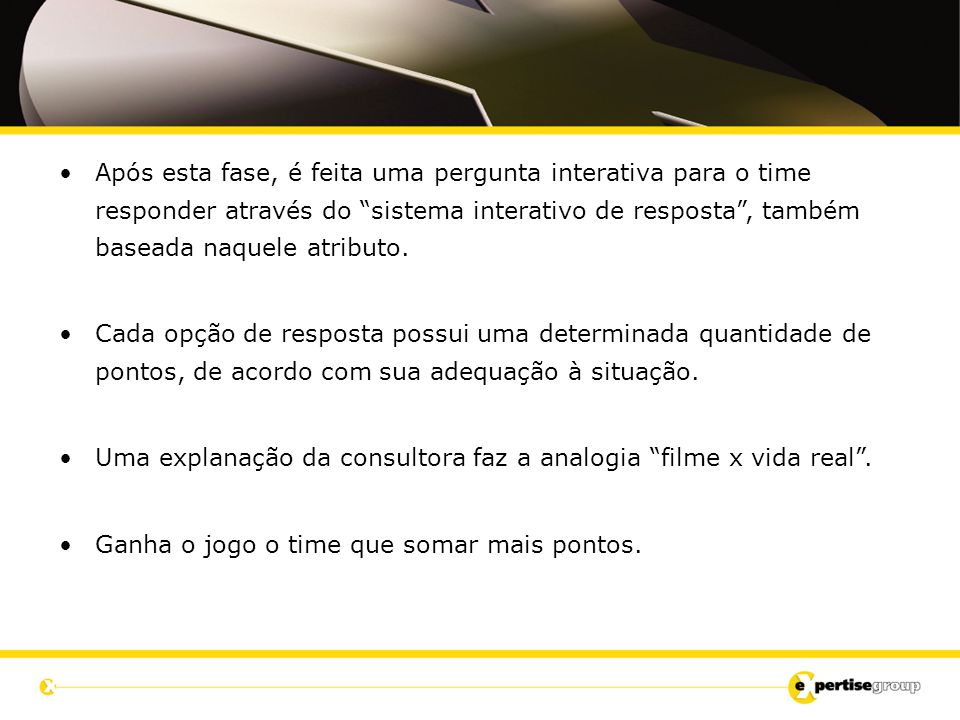 """Após esta fase, é feita uma pergunta interativa para o time responder através do """"sistema interativo de resposta"""", também baseada naquele atributo. Ca"""