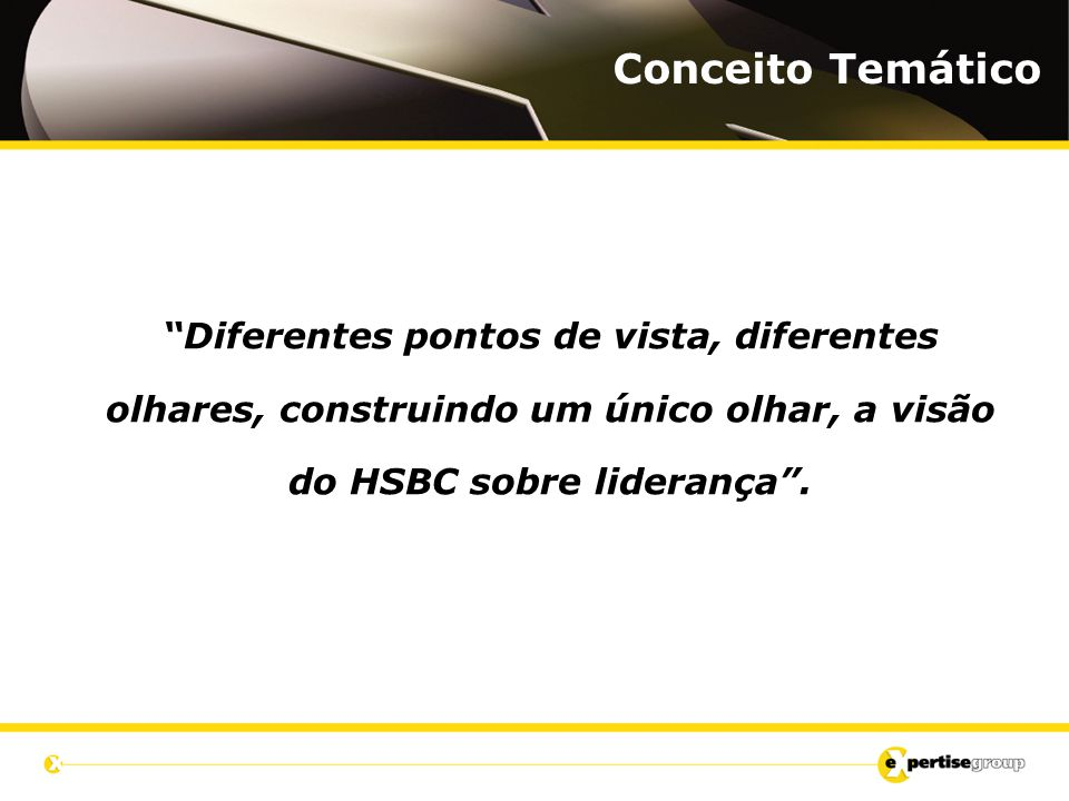 """Conceito Temático """"Diferentes pontos de vista, diferentes olhares, construindo um único olhar, a visão do HSBC sobre liderança""""."""