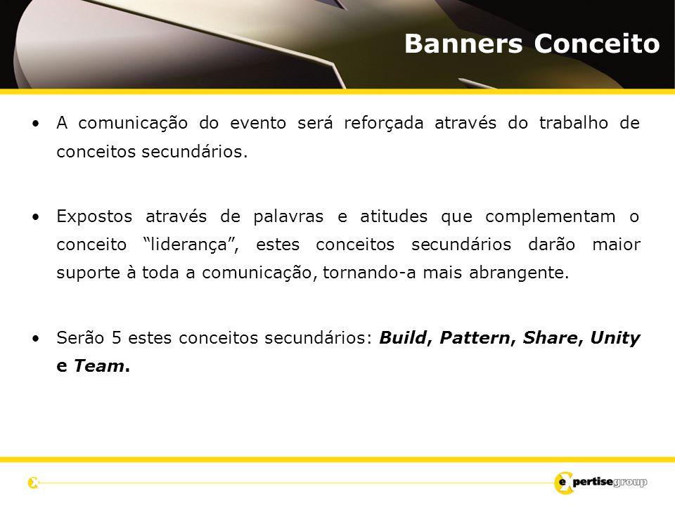 Banners Conceito A comunicação do evento será reforçada através do trabalho de conceitos secundários. Expostos através de palavras e atitudes que comp
