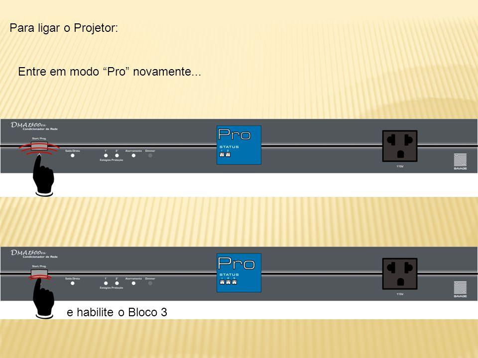 """Para ligar o Projetor: e habilite o Bloco 3 Entre em modo """"Pro"""" novamente..."""