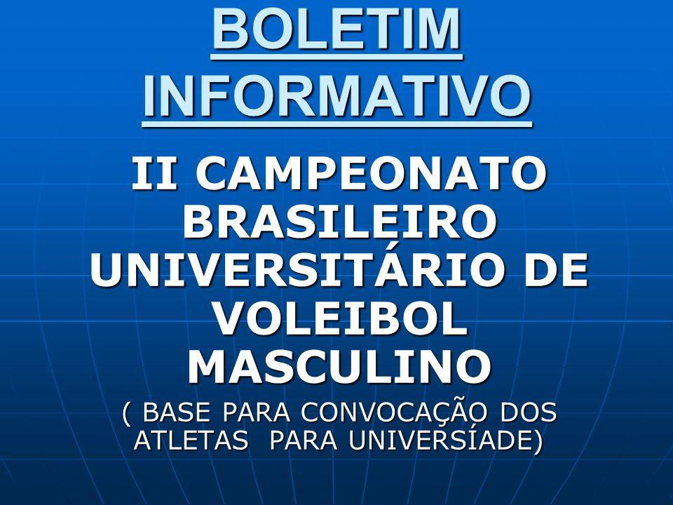 BOLETIM INFORMATIVO II CAMPEONATO BRASILEIRO UNIVERSITÁRIO DE VOLEIBOL MASCULINO ( BASE PARA CONVOCAÇÃO DOS ATLETAS PARA UNIVERSÍADE)