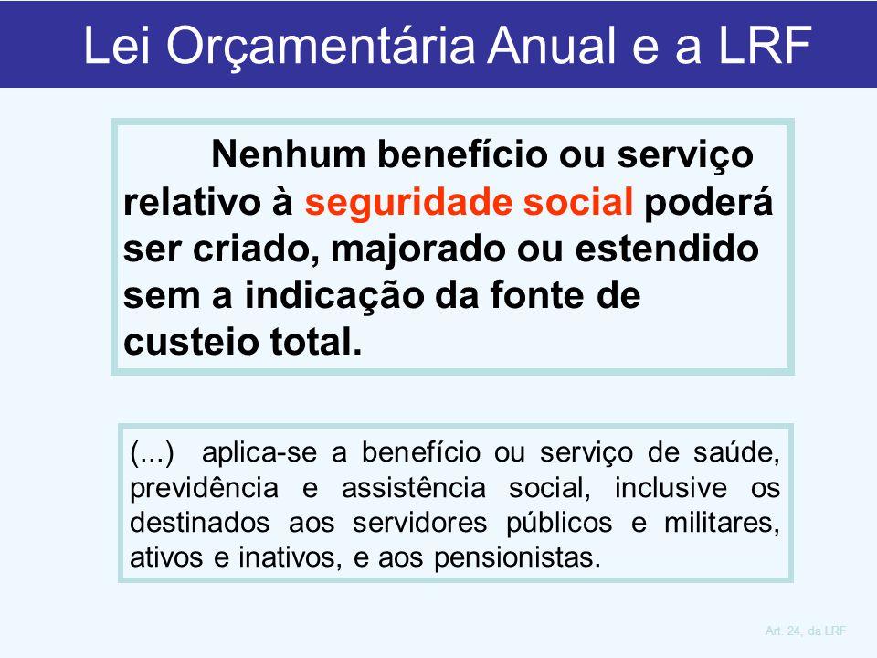 Nenhum benefício ou serviço relativo à seguridade social poderá ser criado, majorado ou estendido sem a indicação da fonte de custeio total.