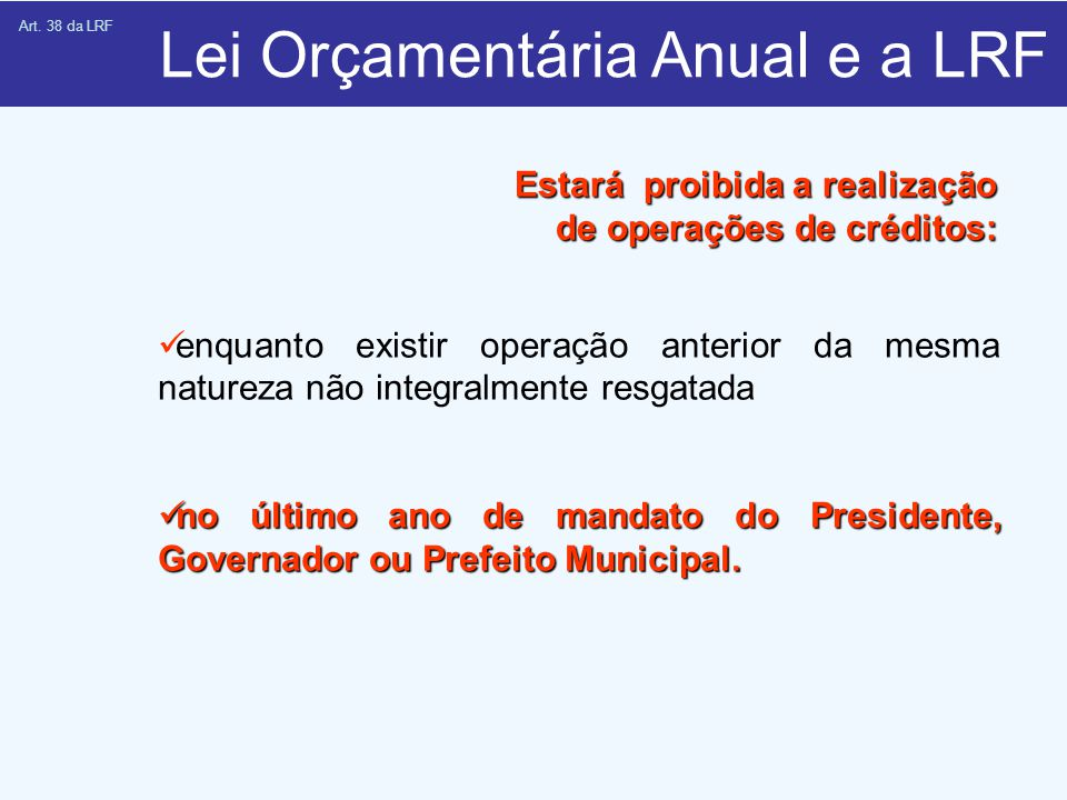 enquanto existir operação anterior da mesma natureza não integralmente resgatada no último ano de mandato do Presidente, Governador ou Prefeito Municipal.