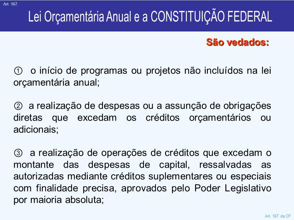 ① o início de programas ou projetos não incluídos na lei orçamentária anual; ② a realização de despesas ou a assunção de obrigações diretas que exceda