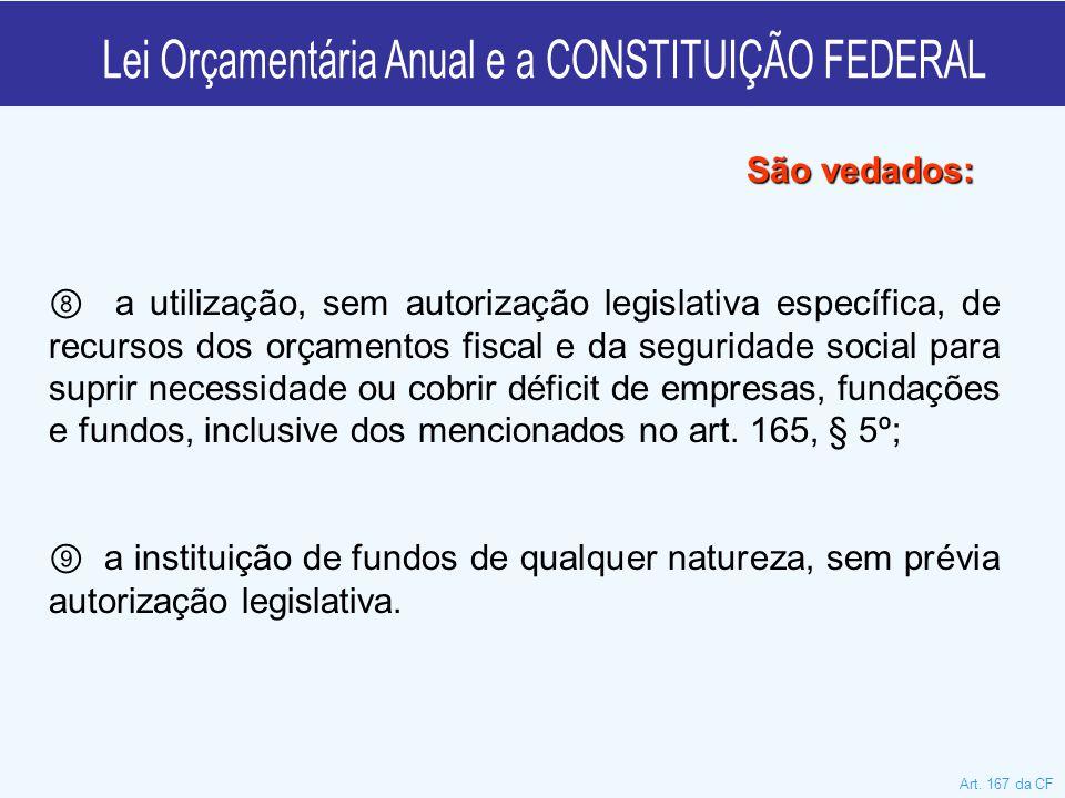 ⑧ a utilização, sem autorização legislativa específica, de recursos dos orçamentos fiscal e da seguridade social para suprir necessidade ou cobrir déf