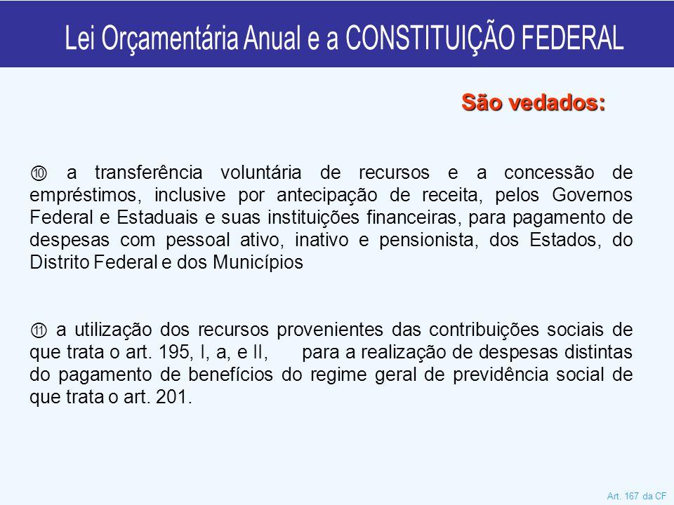 ⑩ a transferência voluntária de recursos e a concessão de empréstimos, inclusive por antecipação de receita, pelos Governos Federal e Estaduais e suas