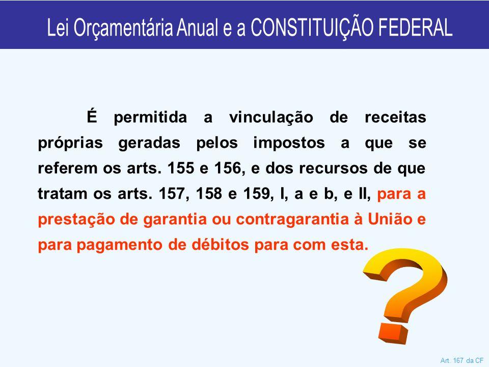 É permitida a vinculação de receitas próprias geradas pelos impostos a que se referem os arts. 155 e 156, e dos recursos de que tratam os arts. 157, 1