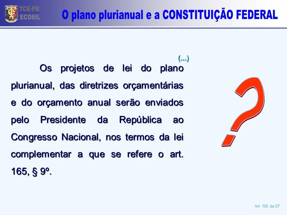 Os projetos de lei do plano plurianual, das diretrizes orçamentárias e do orçamento anual serão enviados pelo Presidente da República ao Congresso Nacional, nos termos da lei complementar a que se refere o art.
