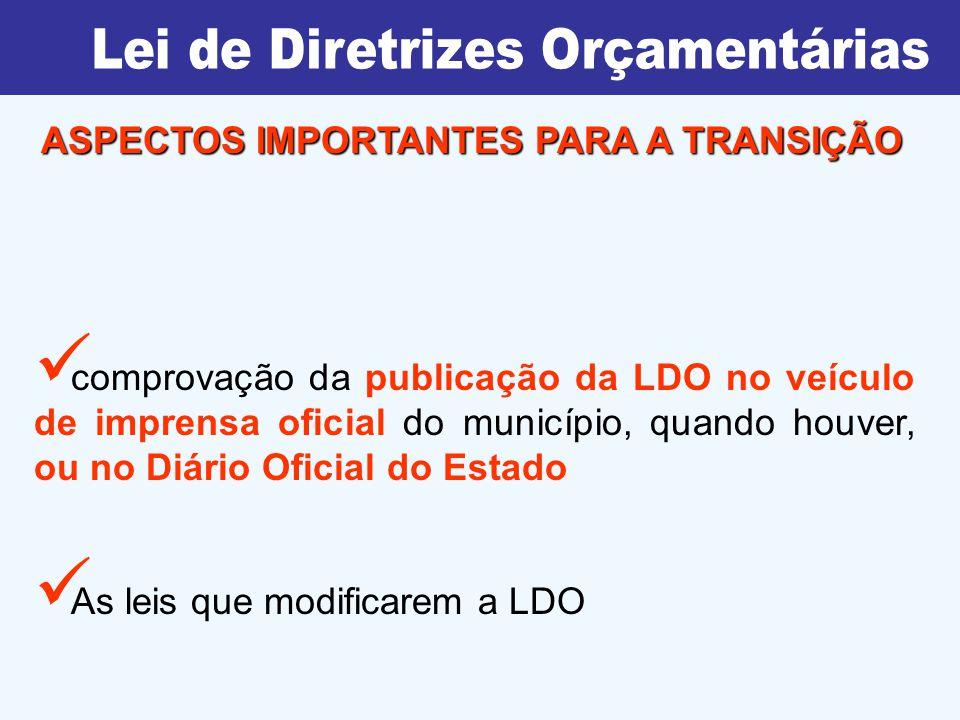 comprovação da publicação da LDO no veículo de imprensa oficial do município, quando houver, ou no Diário Oficial do Estado As leis que modificarem a