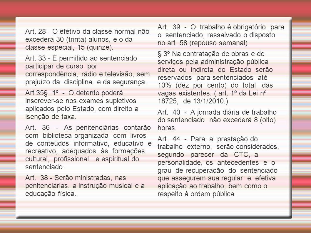 Art. 28 - O efetivo da classe normal não excederá 30 (trinta) alunos, e o da classe especial, 15 (quinze). Art. 33 - É permitido ao sentenciado partic