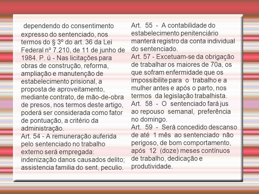 dependendo do consentimento expresso do sentenciado, nos termos do § 3º do art. 36 da Lei Federal nº 7.210, de 11 de junho de 1984. P. ú - Nas licitaç