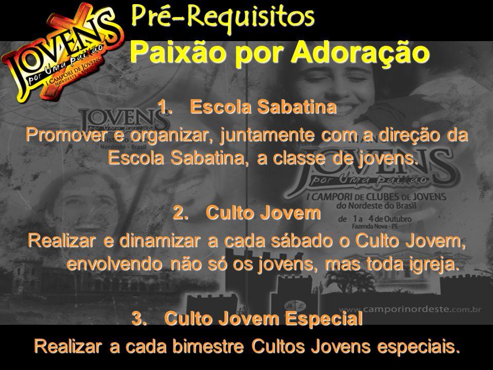 Pré-Requisitos Paixão por Adoração Pré-Requisitos Paixão por Adoração 1.Escola Sabatina Promover e organizar, juntamente com a direção da Escola Sabatina, a classe de jovens.
