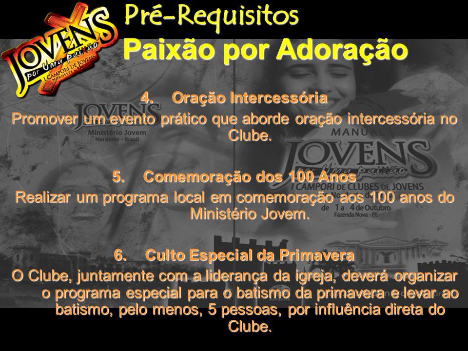 Pré-Requisitos Paixão por Adoração Pré-Requisitos Paixão por Adoração 4.Oração Intercessória Promover um evento prático que aborde oração intercessória no Clube.