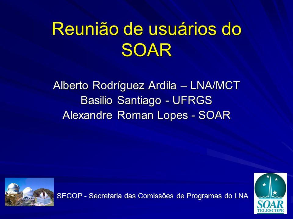 Reunião de usuários do SOAR Alberto Rodríguez Ardila – LNA/MCT Basilio Santiago - UFRGS Alexandre Roman Lopes - SOAR SECOP - Secretaria das Comissões de Programas do LNA