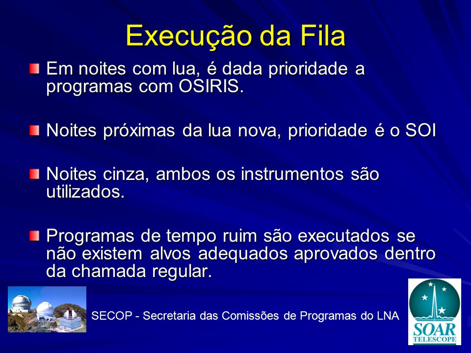 Execução da Fila Em noites com lua, é dada prioridade a programas com OSIRIS.