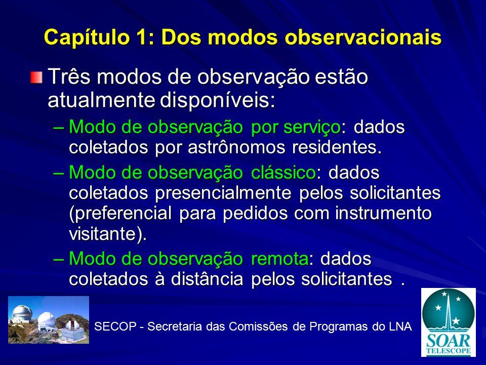 Capítulo 1: Dos modos observacionais Três modos de observação estão atualmente disponíveis: –Modo de observação por serviço: dados coletados por astrônomos residentes.