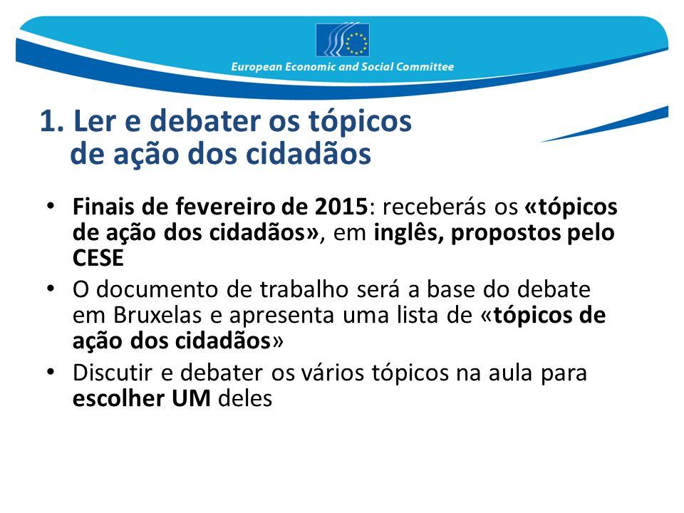 Finais de fevereiro de 2015: receberás os «tópicos de ação dos cidadãos», em inglês, propostos pelo CESE O documento de trabalho será a base do debate