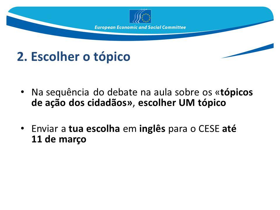 2. Escolher o tópico Na sequência do debate na aula sobre os «tópicos de ação dos cidadãos», escolher UM tópico Enviar a tua escolha em inglês para o