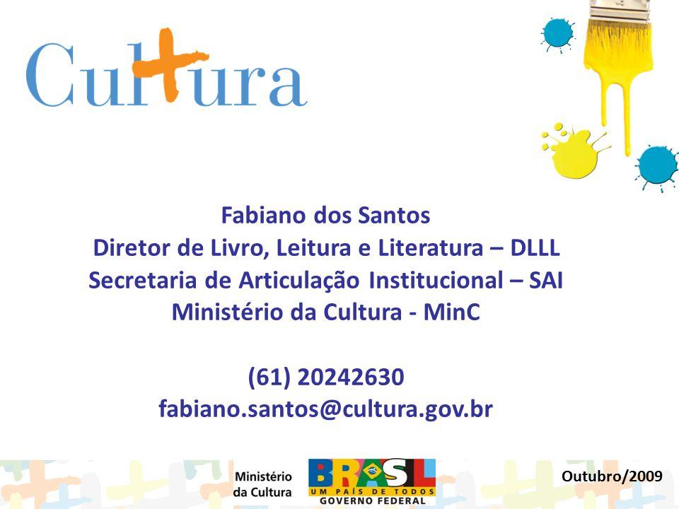 Fabiano dos Santos Diretor de Livro, Leitura e Literatura – DLLL Secretaria de Articulação Institucional – SAI Ministério da Cultura - MinC (61) 20242