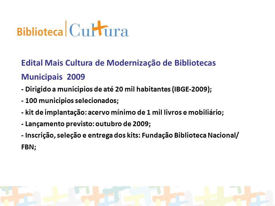 Edital Mais Cultura de Modernização de Bibliotecas Municipais 2009 - Dirigido a municipios de até 20 mil habitantes (IBGE-2009); - 100 municipios sele