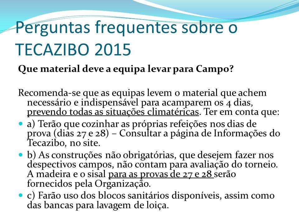 Perguntas frequentes sobre o TECAZIBO 2015 Que material deve a equipa levar para Campo? Recomenda-se que as equipas levem o material que achem necessá