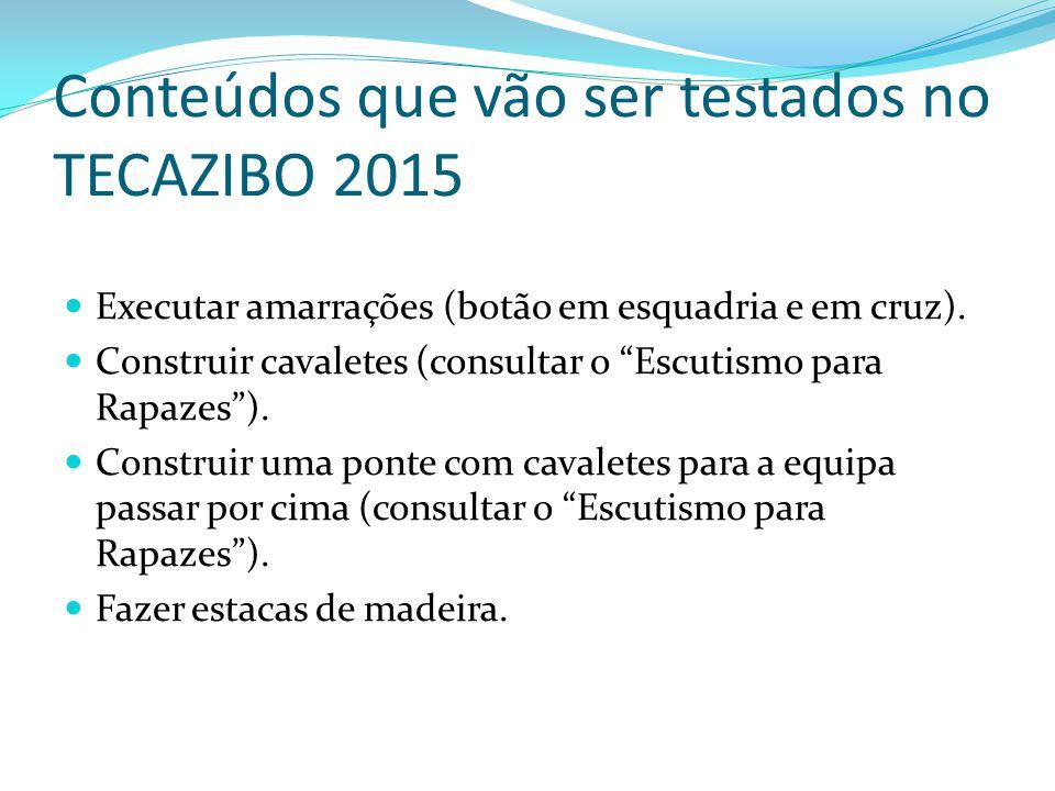 """Conteúdos que vão ser testados no TECAZIBO 2015 Executar amarrações (botão em esquadria e em cruz). Construir cavaletes (consultar o """"Escutismo para R"""