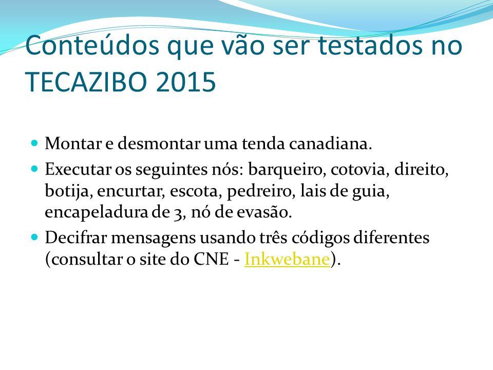 Conteúdos que vão ser testados no TECAZIBO 2015 Montar e desmontar uma tenda canadiana. Executar os seguintes nós: barqueiro, cotovia, direito, botija