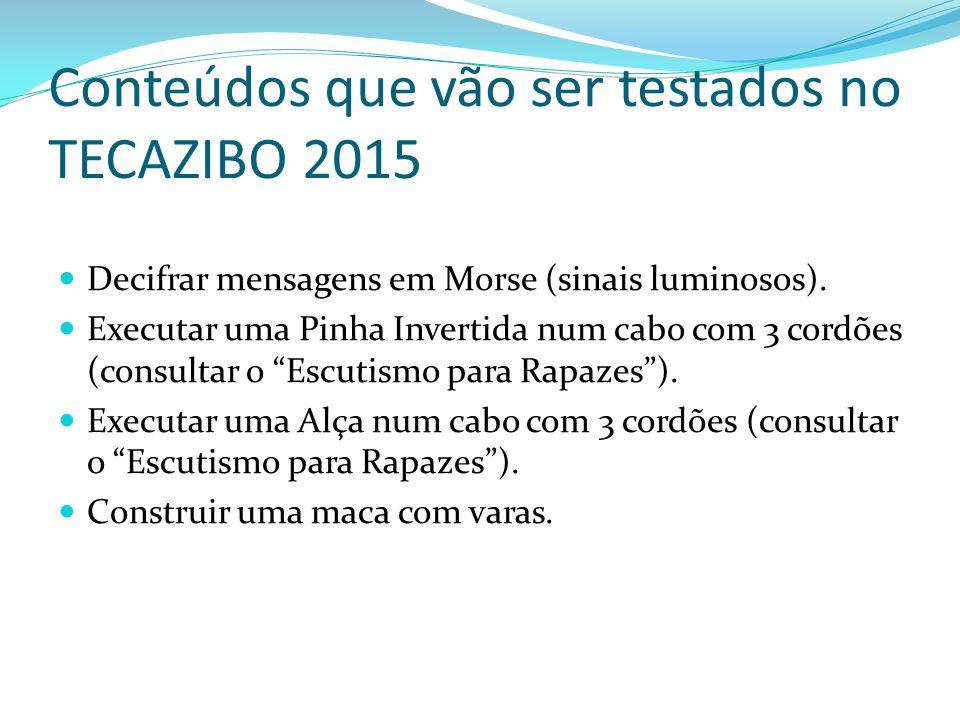 Conteúdos que vão ser testados no TECAZIBO 2015 Decifrar mensagens em Morse (sinais luminosos). Executar uma Pinha Invertida num cabo com 3 cordões (c