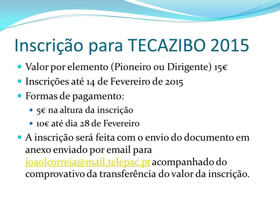Inscrição para TECAZIBO 2015 Valor por elemento (Pioneiro ou Dirigente) 15€ Inscrições até 14 de Fevereiro de 2015 Formas de pagamento: 5€ na altura d