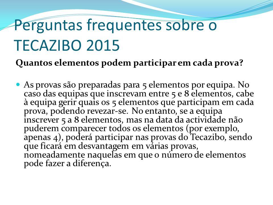 Perguntas frequentes sobre o TECAZIBO 2015 Quantos elementos podem participar em cada prova? As provas são preparadas para 5 elementos por equipa. No