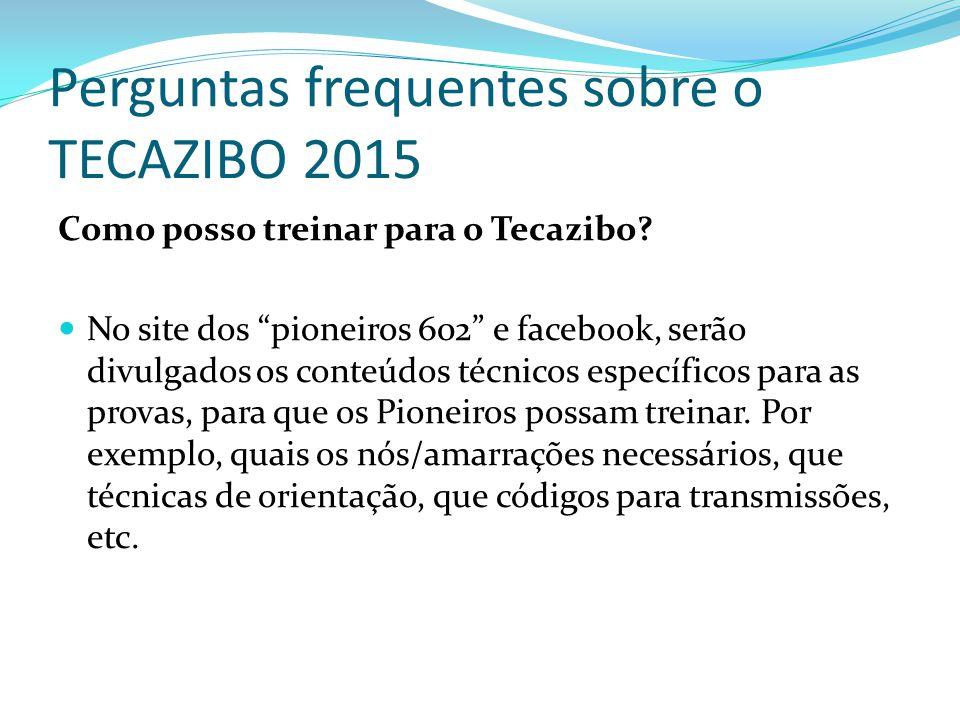"""Perguntas frequentes sobre o TECAZIBO 2015 Como posso treinar para o Tecazibo? No site dos """"pioneiros 602"""" e facebook, serão divulgados os conteúdos t"""