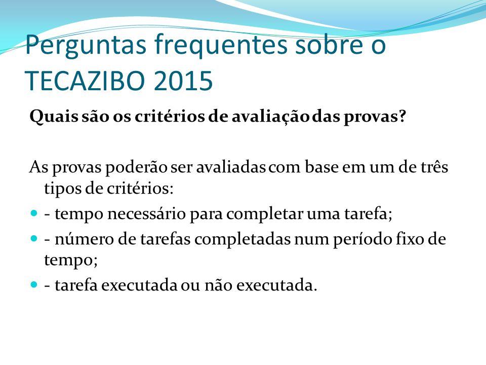 Perguntas frequentes sobre o TECAZIBO 2015 Quais são os critérios de avaliação das provas? As provas poderão ser avaliadas com base em um de três tipo
