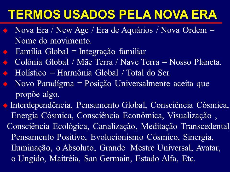 TERMOS USADOS PELA NOVA ERA  Nova Era / New Age / Era de Aquários / Nova Ordem = Nome do movimento.