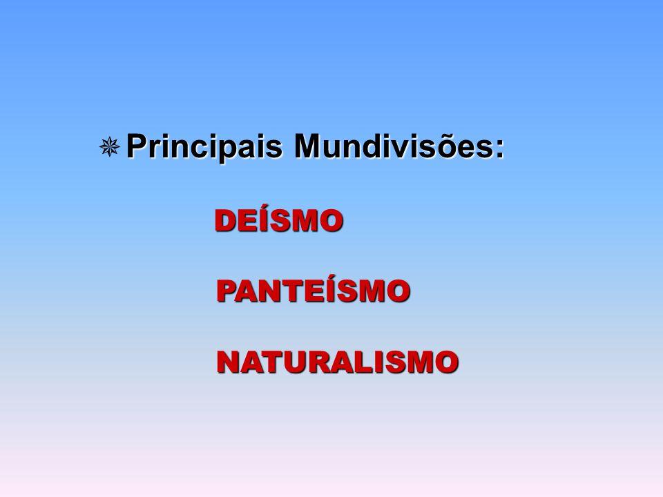 Principais Mundivisões:  Principais Mundivisões: DEÍSMO PANTEÍSMO PANTEÍSMO NATURALISMO NATURALISMO