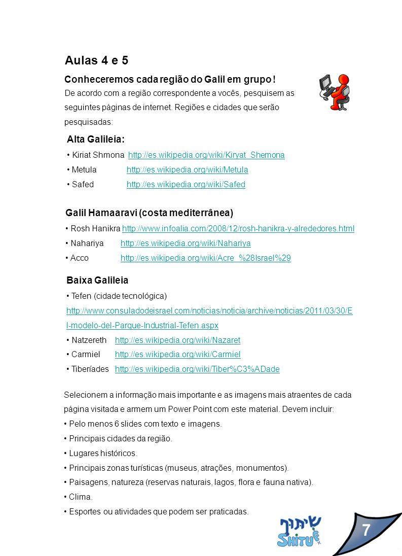 Aula 6 Nosso itinerário Preparem um folheto com a informação sobre a região do Galil pesquisada na Wikipédia, nas páginas de turismo de Israel, através de comentários de familiares ou amigos que morem na região do Galil ou que tenham visitado o lugar, fotos, mapas ou viagens virtuais.