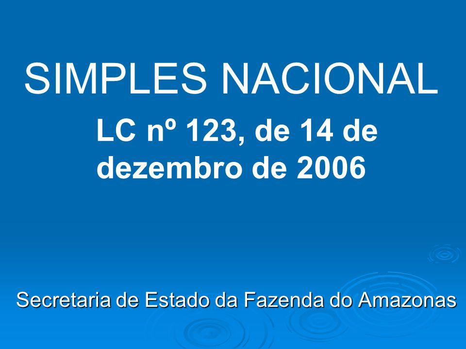 SIMPLES NACIONAL LC nº 123, de 14 de dezembro de 2006 Secretaria de Estado da Fazenda do Amazonas