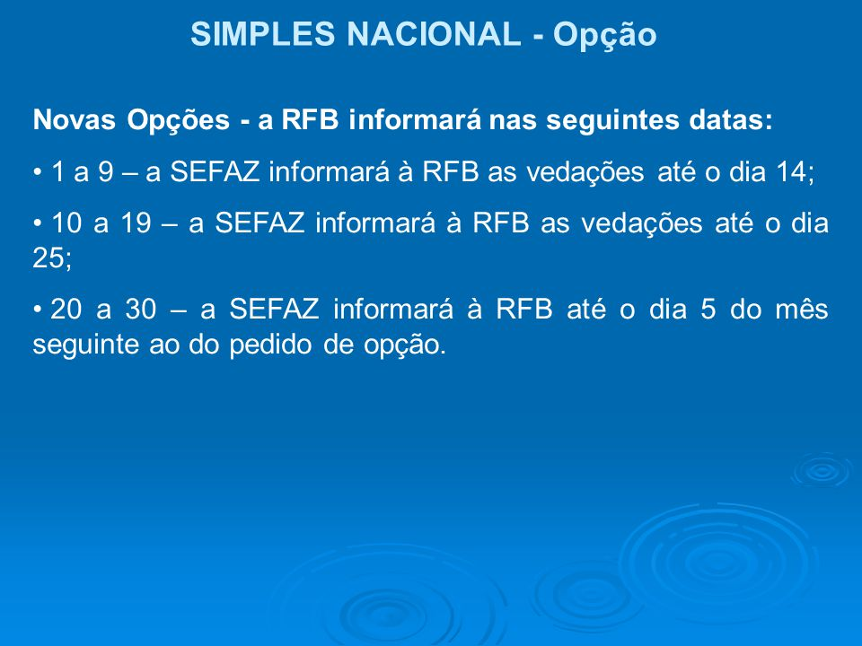 SIMPLES NACIONAL - Opção Novas Opções - a RFB informará nas seguintes datas: 1 a 9 – a SEFAZ informará à RFB as vedações até o dia 14; 10 a 19 – a SEF