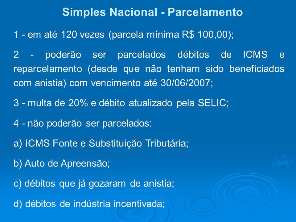Simples Nacional - Parcelamento 1 - em até 120 vezes (parcela mínima R$ 100,00); 2 - poderão ser parcelados débitos de ICMS e reparcelamento (desde qu